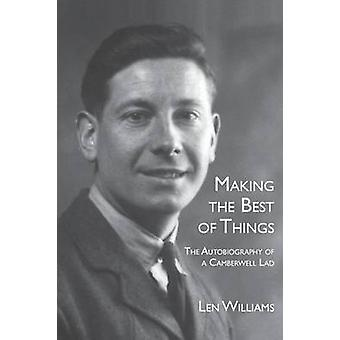 Making the Best of Things The Autobiography of a Camberwell Lad von Williams & Len