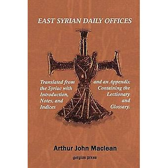 East Syrian Daily Offices. Translated from the Syriac with Introduction Notes and Indices and an Appendix containing the Lectionary and Glossary by MacLean & Arthur J.