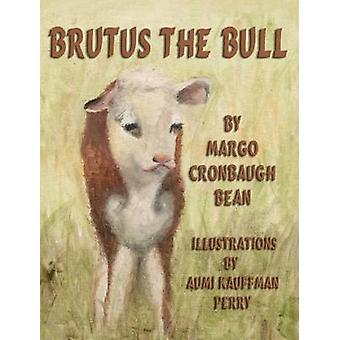 Brutus the Bull by Bean & Margo Cronbaugh