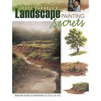 Jerry Yarnells Landscape Painting Secrets by Jerry Yarnell