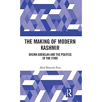 The Making of Modern Kashmir  Sheikh Abdullah and the Politics of the State by Para & Altaf Hussain