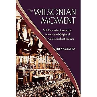 The Wilsonian Moment: Self-Determination and the International Origins of Anticolonial Nationalism (Oxford Studies in International History)