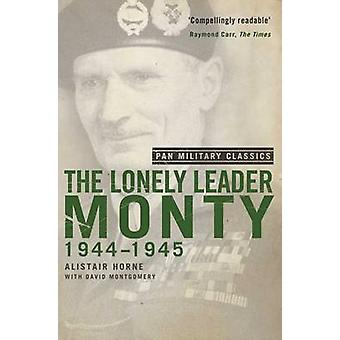 The Lonely Leader Monty 194445 Pan Military Classic Series by Horne & Alistair