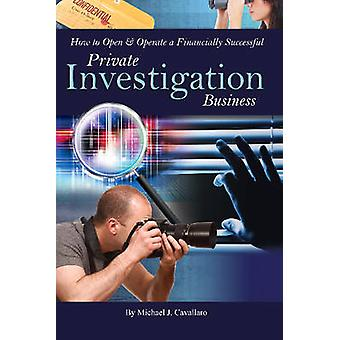 How to Open  Operate a Financially Successful Private Investigation Business by Cavallaro & Michael