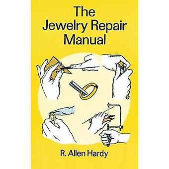 The Jewelry Repair Manual by R Allen Hardy