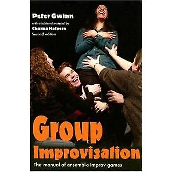 Group Improvisation  The Manual of Ensemble Improv Games by Peter Gwinn