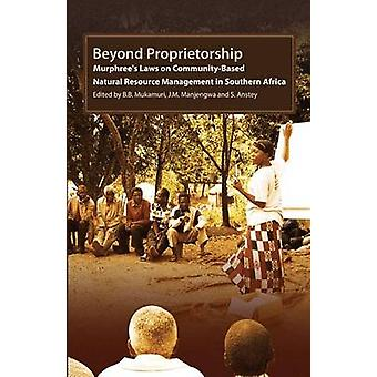 Beyond Proprietorship. Murphrees Laws on CommunityBased Natural Resource Management in Southern Africa by Mukamuri & B. B.