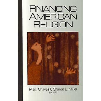 Financing American Religion by Edited by Mark Chaves & Edited by Sharon L Miller