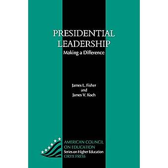 Presidential Leadership Making a Difference von Fisher & James L.