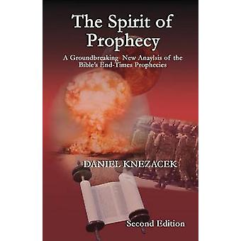 The Spirit of Prophecy  Second Edition by Knezacek & Daniel G.K.