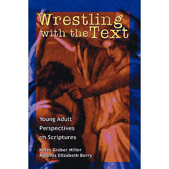 Wrestling with the Text Young Adult Perspectives on Scripture by Graber Miller & Keith