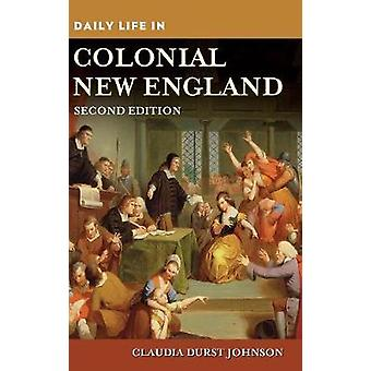 Daily Life in Colonial New England by Johnson & Claudia