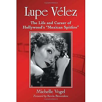 Lupe Velez: The Life and Career of Hollywood's ''Mexican Spitfire''