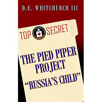 The Pied Piper Project Russias Child by Whitchurch & III & D. & E.