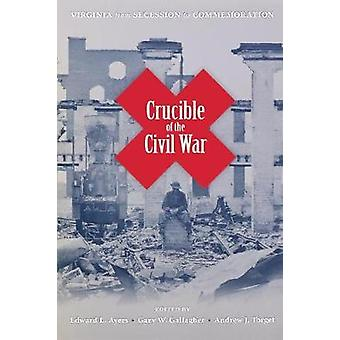 Crucible of the Civil War Virginia from Secession to Commemoration by Ayers & Edward L