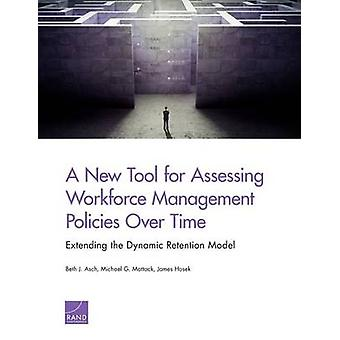 A New Tool for Assessing Workforce Management Policies Over Time Extending the Dynamic Retention Model by Asch
