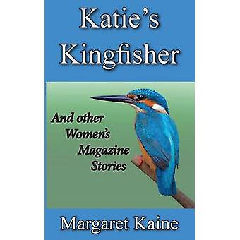 KATIES KINGFISHER AND OTHER WOMENS MAGAZINE STORIES by KAINE & MARGARET