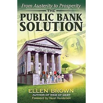 The Public Bank Solution From Austerity to Prosperity by Brown & Ellen Hodgson