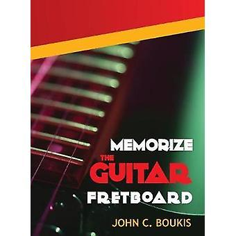 Memorize The Guitar Fretboad 2017 Edition by Boukis & John C.