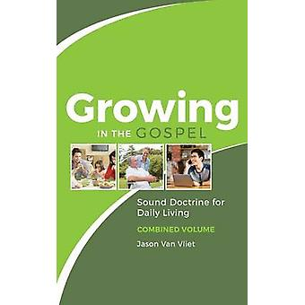 Growing in the Gospel Sound Doctrine for Daily Living Combined Volume by Van Vliet & Jason