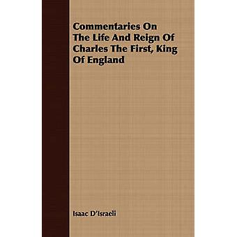 Commentaries On The Life And Reign Of Charles The First King Of England by DIsraeli & Isaac
