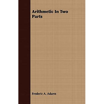 Arithmetic In Two Parts by Adams & Frederic A.