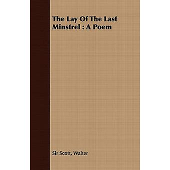 The Lay of the Last Minstrel A Poem by Scott & Walter