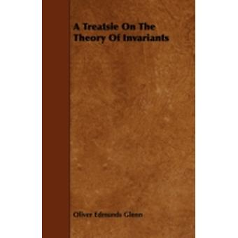 A Treatsie On The Theory Of Invariants by Glenn & Oliver Edmunds