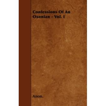 Confessions Of An Oxonian  Vol. I by Anon.