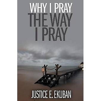 Why I Pray The Way I Pray by Ekuban & Justice E.