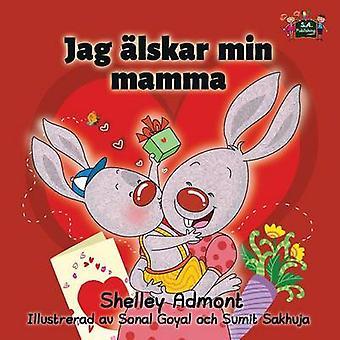 Jag lskar min mamma I Love My mom Swedish Edition by Admont & Shelley