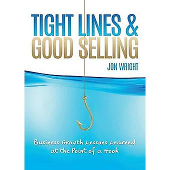TIGHT LINES AND GOOD SELLING BUSINESS GROWTH LESSONS LEARNED AT THE POINT OF A HOOK by Wright & Jon