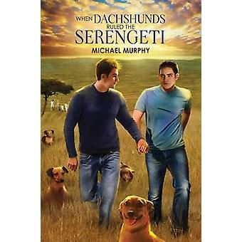 When Dachshunds Ruled the Serengeti by Murphy & Michael