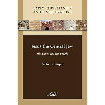 Jesus the Central Jew His Times and His People by LaCocque & Andr