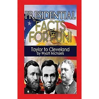Presidential Facts for Fun Taylor to Cleveland by Michaels & Wyatt