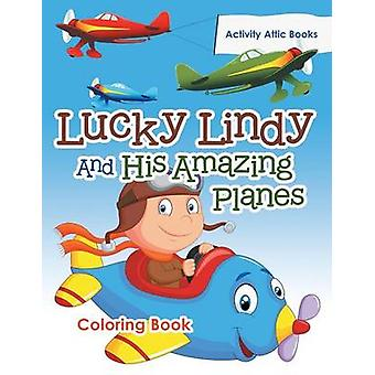 Lucky Lindy And His Amazing Planes Coloring Book by Activity Attic Books