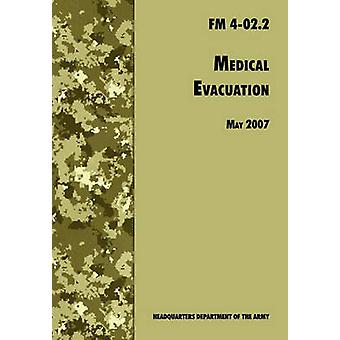 Medical Evacuation The Official U.S. Army Field Manual FM 402.2 Including change 1 30 July 2009 by U.S. Department of the Army