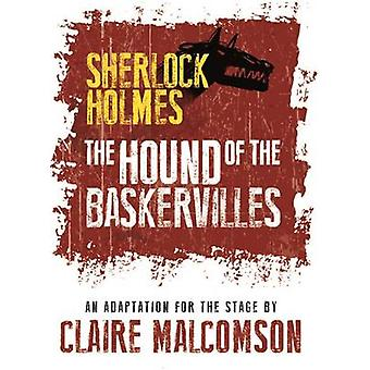 The Hound of the Baskervilles An Adaptation for the Stage by Malcomson & Claire