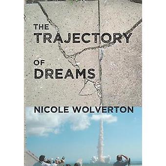 The Trajectory of Dreams by Wolverton & Nicole