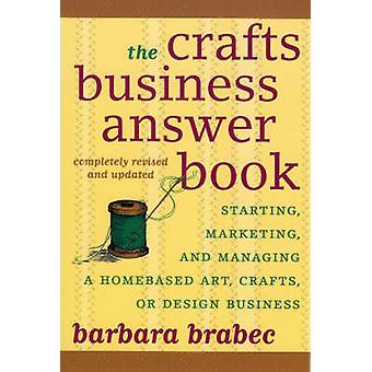 The Crafts Business Answer Book Starting Managing and Marketing a Homebased Arts Crafts or Design Business by Brabec & Barbara