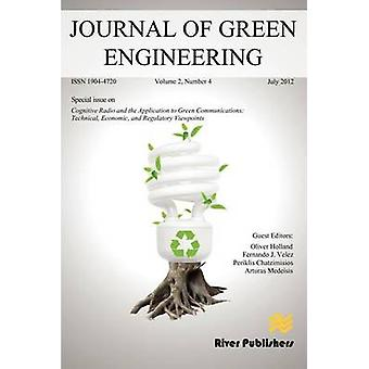 Journal of Green Engineering Special Issue Cognitive Radio and the Application to Green Communications Technical Economic and Regulatory Viewpoints by Holland & Oliver