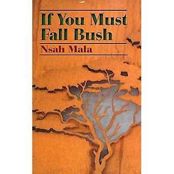 If You Must Fall Bush by Mala & Nsah