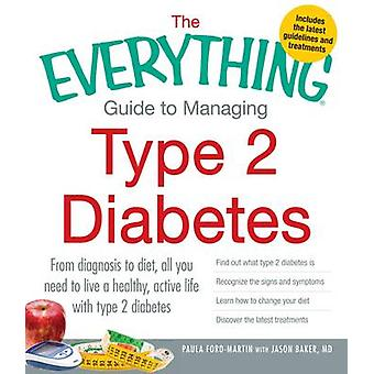 The Everything Guide to Managing Type 2 Diabetes - From Diagnosis to D