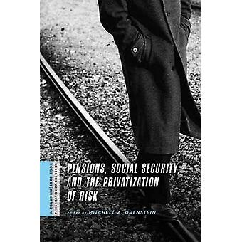 Pensions - Social Security - and the Privatization of Risk by Mitchel