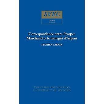 Correspondance Entre Prosper Marchand et le Marquis D'Argens by Prosp