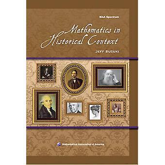 Mathematics in Historical Context by Jeff Suzuki - 9780883855706 Book