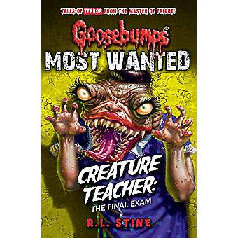Goosebumps - Most Wanted - Creature Teacher - The Final Exam by R.L. Sti