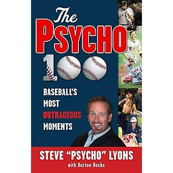 """The Psycho 100 - Baseball's Most Outrageous Moments by Steve """"Psy"""