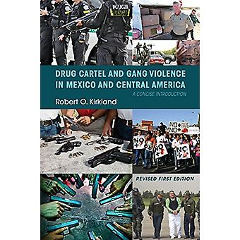 Drug Cartel and Gang Violence in Mexico and Central America - A Concis
