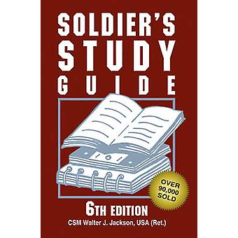 Soldier'S Study Guide - 6th Edition by CSM(Retd) Walter J. Jackson -